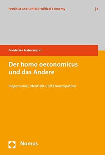 Der homo oeconomicus und das Andere: Hegemonie, Identität und Emanzipation (Feminist and...