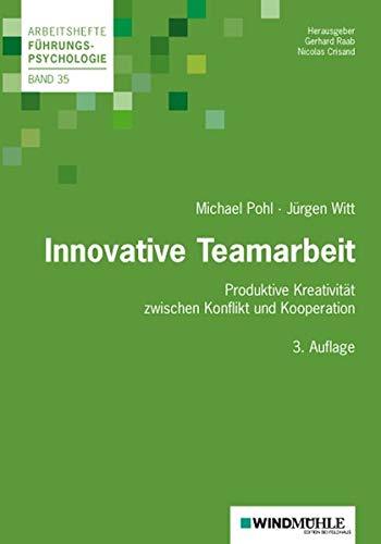 Innovative Teamarbeit: Produktive Kreativität zwischen Konflikt und Kooperation...