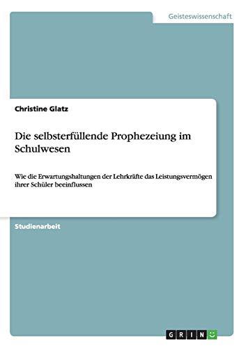 Die selbsterfüllende Prophezeiung im Schulwesen: Wie die Erwartungshaltungen der...