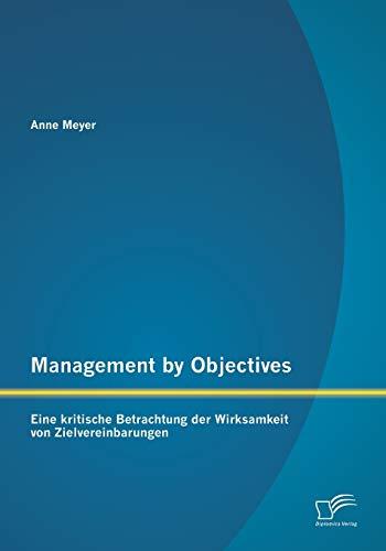 Management by Objectives: Eine kritische Betrachtung der Wirksamkeit von...