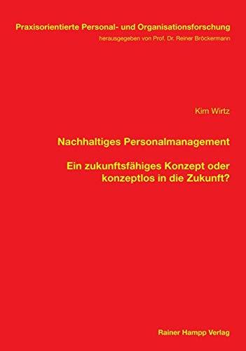 Nachhaltiges Personalmanagement: Ein zukunftsfähiges Konzept oder konzeptlos in die...