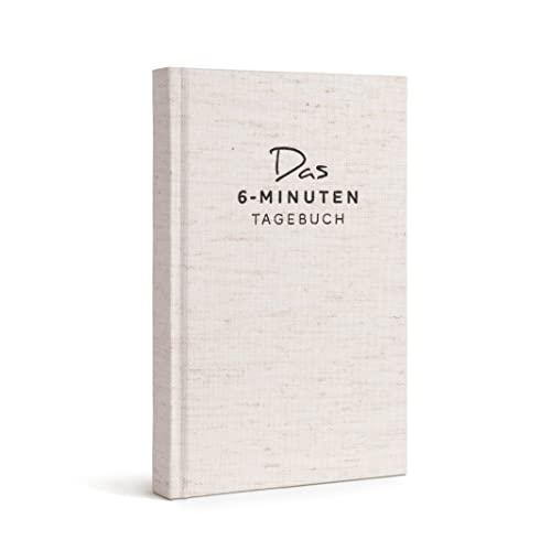 Das 6-Minuten-Tagebuch | Täglich 6 Minuten für mehr Achtsamkeit, Selbstliebe &...