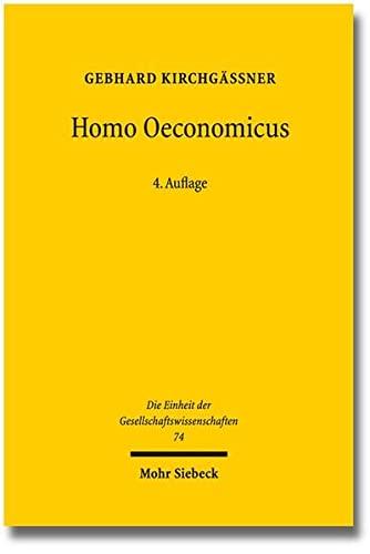 Homo oeconomicus: Das ökonomische Modell individuellen Verhaltens und seine Anwendung in...