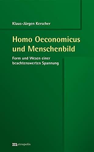 Homo Oeconomicus und Menschenbild: Form und Wesen einer beachtenswerten Spannung