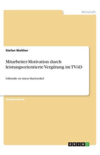 Mitarbeiter-Motivation durch leistungsorientierte Vergütung im TVöD: Fallstudie zu einem...