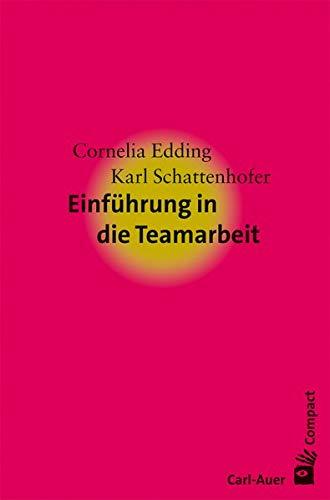 Einführung in die Teamarbeit (Carl-Auer Compact)
