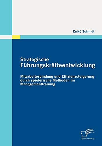 Strategische Führungskräfteentwicklung: Mitarbeiterbindung und Effizienzsteigerung durch...