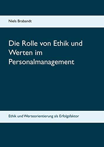 Die Rolle von Ethik und Werten im Personalmanagement: Ethik und Werteorientierung als...