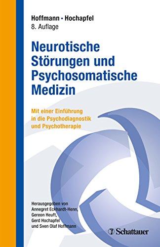 Neurotische Störungen und Psychosomatische Medizin: Mit einer Einführung in...