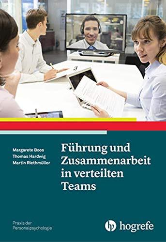 Führung und Zusammenarbeit in verteilten Teams (Praxis der Personalpsychologie)