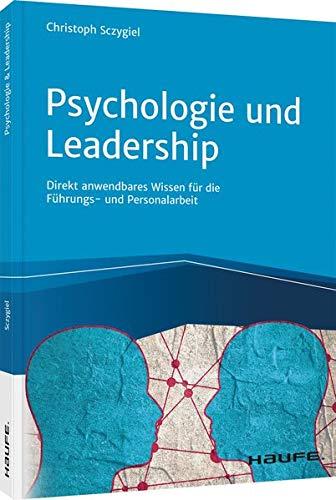 Psychologie und Leadership: Direkt anwendbares Wissen für die Führungs- und...