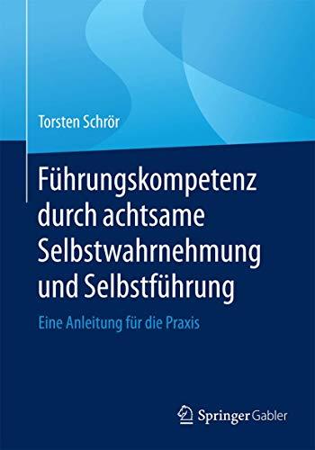 Führungskompetenz durch achtsame Selbstwahrnehmung und Selbstführung: Eine Anleitung...