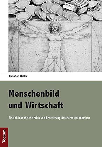 Menschenbild und Wirtschaft: Eine philosophische Kritik und Erweiterung des Homo...