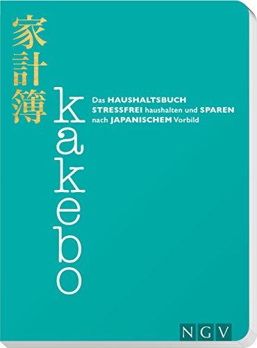 Kakebo - Das Haushaltsbuch: Stressfrei haushalten und sparen nach japanischem Vorbild....