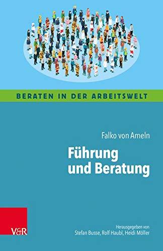 Führung und Beratung: Kognitive Landkarten durch die Welt der Führung für Coaching,...