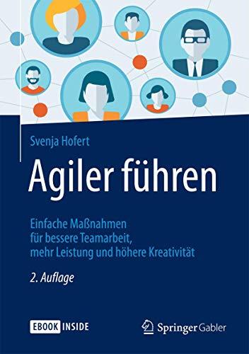 Agiler führen: Einfache Maßnahmen für bessere Teamarbeit, mehr Leistung und höhere...