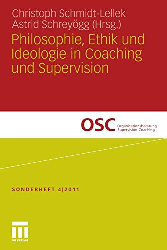 Philosophie, Ethik und Ideologie in Coaching und Supervision (Organisationsberatung,...
