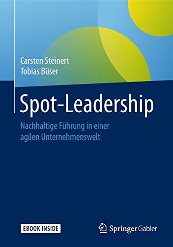 Spot-Leadership : Nachhaltige Führung in einer agilen Unternehmenswelt