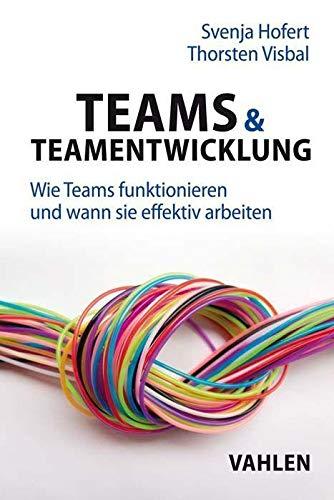 Teams & Teamentwicklung: Wie Teams funktionieren und wann sie effektiv arbeiten