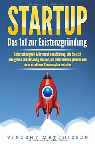 STARTUP: Das 1x1 zur Existenzgründung, Selbstständigkeit & Unternehmensführung. Wie Sie...