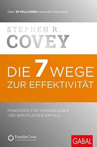 Die 7 Wege zur Effektivität: Prinzipien für persönlichen und beruflichen Erfolg (Dein...