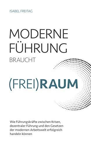 Moderne Führung braucht (Frei)Raum – Wie Führungskräfte zwischen Krisen, dezentraler...