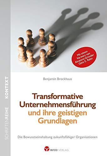 Transformative Unternehmensführung und ihre geistigen Grundlagen: Die Bewusstseinshaltung...