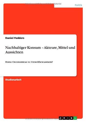 Nachhaltiger Konsum - Akteure, Mittel und Aussichten: Homo Oeconomicus vs....