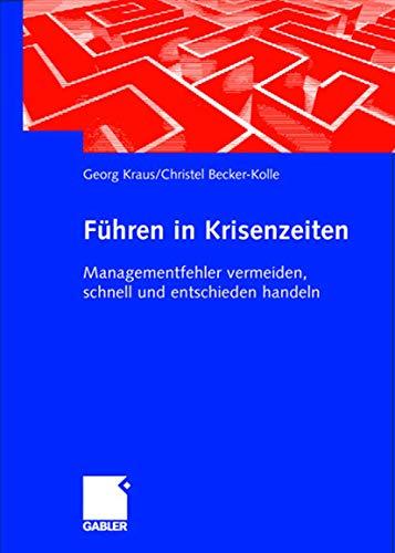 Führen in Krisenzeiten: Managementfehler vermeiden, schnell und entschieden handeln