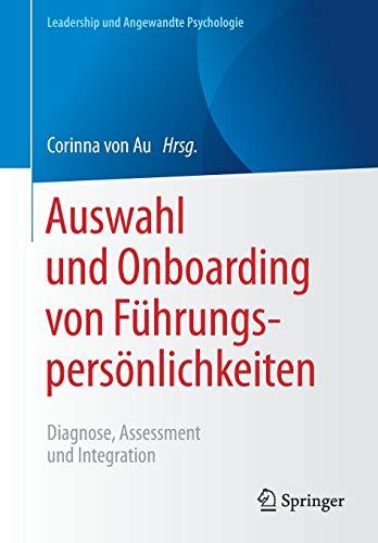 Auswahl und Onboarding von Führungspersönlichkeiten: Diagnose, Assessment und...