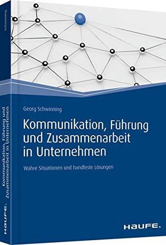 Kommunikation, Führung und Zusammenarbeit in Unternehmen: Wahre Situationen und handfeste...