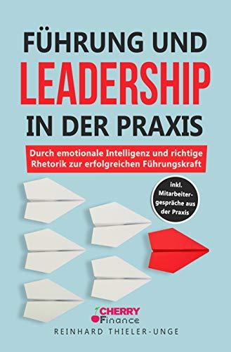Führung und Leadership in der Praxis: Durch emotionale Intelligenz und richtige Rhetorik...
