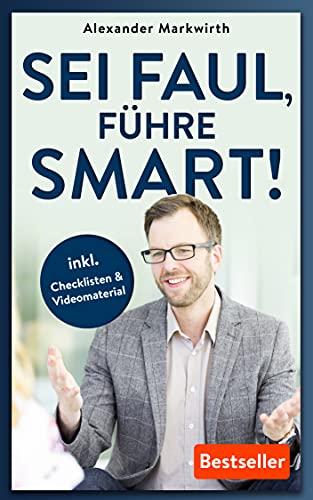 SEI FAUL, FÜHRE SMART!: Steigern Sie die Effektivität um bis zu 50% durch motivierte und...