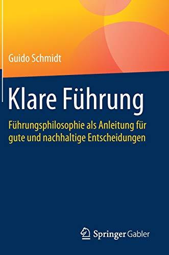 Klare Führung: Führungsphilosophie als Anleitung für gute und nachhaltige...