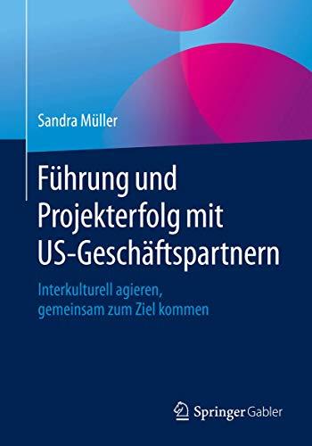 Führung und Projekterfolg mit US-Geschäftspartnern: Interkulturell agieren, gemeinsam...