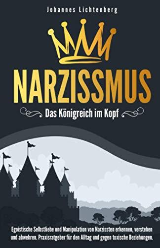 Narzissmus - Das Königreich im Kopf: Egoistische Selbstliebe und Manipulation von...