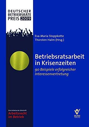 Betriebsratsarbeit in Krisenzeiten - 90 Beispiele einer erfolgreichen Interessenvertretung