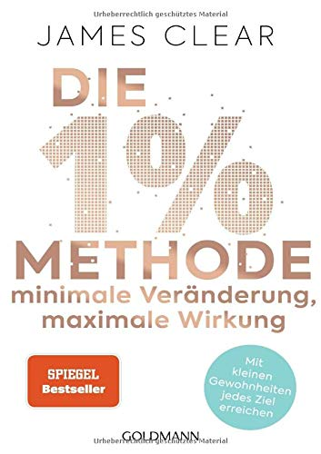 Die 1%-Methode – Minimale Veränderung, maximale Wirkung: Mit kleinen Gewohnheiten jedes...