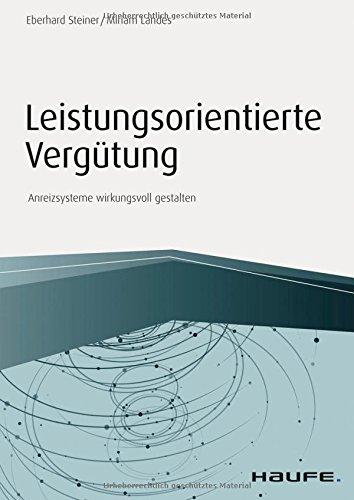 Leistungsorientierte Vergütung: Anreizsysteme wirkungsvoll gestalten (Haufe Fachbuch)
