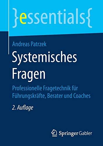 Systemisches Fragen: Professionelle Fragetechnik für Führungskräfte, Berater und...