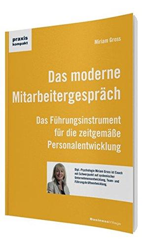 Das moderne Mitarbeitergespräch: Das Führungsinstrument für die zeitgemäße...