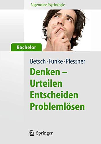 Allgemeine Psychologie für Bachelor: Denken - Urteilen, Entscheiden, Problemlösen...