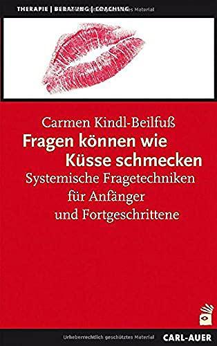 Fragen können wie Küsse schmecken: Systemische Fragetechniken für Anfänger und...