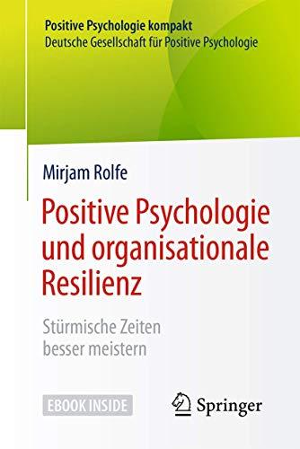 Positive Psychologie und organisationale Resilienz: Stürmische Zeiten besser meistern...