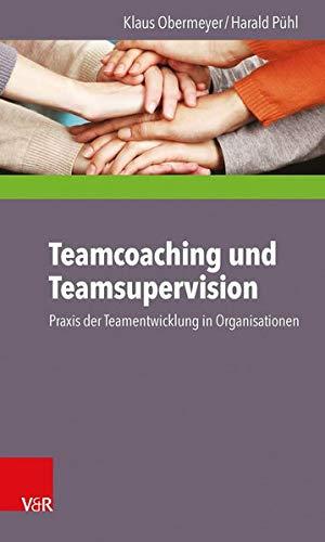 Teamcoaching und Teamsupervision: Praxis der Teamentwicklung in Organisationen
