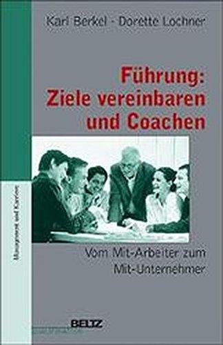Führung: Ziele vereinbaren und Coachen (Beltz Qualifikation / Management & Karriere)