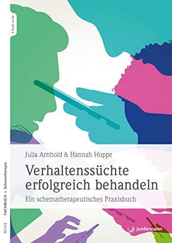 Verhaltenssüchte erfolgreich behandeln: Ein schematherapeutisches Praxisbuch