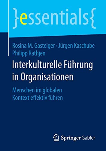 Interkulturelle Führung in Organisationen: Menschen im globalen Kontext effektiv führen...