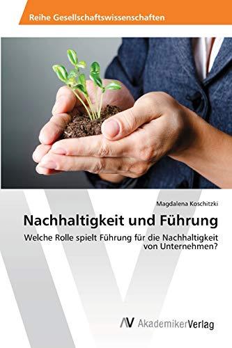 Nachhaltigkeit und Führung: Welche Rolle spielt Führung für die Nachhaltigkeit von...