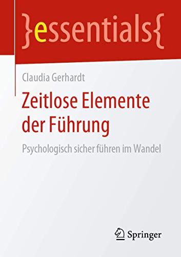 Zeitlose Elemente der Führung: Psychologisch sicher führen im Wandel (essentials)